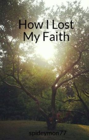 How I Lost My Faith by spideymon77