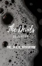 The Devil's Daughter |✓| by The_Alien_Bookworm