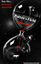 Potter's Field: Dimensions of Time by luckystarz6090