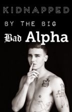 Kidnapped By The Big Bad Alpha  by Hayleyobrien12