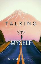 Talking To Myself ✔ by MadJboo