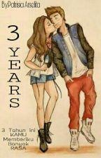 3 YEARS by PatrisiaArselita