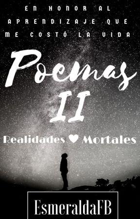 Poemas II -Realidades Mortales- by EsmeraldaFB