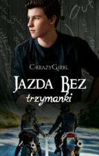 Jazda bez trzymanki ~ Shawn Mendes by CrrazyGirrl