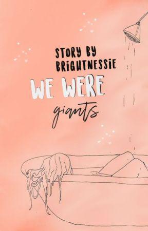 We Were Giants by brightnessie