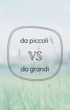 Da piccoli VS da grandi by -blueshish