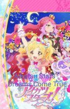Aikatsu Star : Dreams Come True (Reader insert) by shirokami_himeyuki