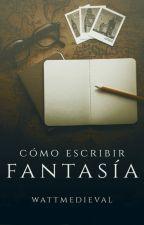 Cómo escribir fantasía by WattMedieval