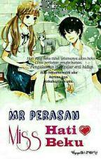 MR PERASAN, MISS HATI BEKU by gaD1SB0Y