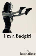I'm a Badgirl  by kasinaRose