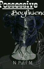 Possessive Boyfriend by nputri_m