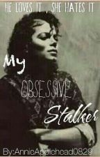 My Obsessive Stalker ✔ (Michael Jackson FanFiction) (Slowly Editing) by MJFan4Lyfe