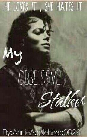 My Obsessive Stalker ✔ (Michael Jackson FanFiction) (Slowly Editing) by MJFan4Lyfe