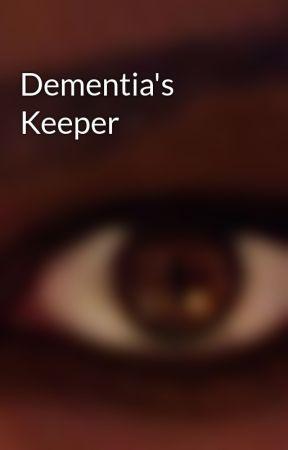 Dementia's Keeper by KiryuuHime