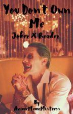 You Don't Own Me - Joker x Reader by AnimeMemeMistress
