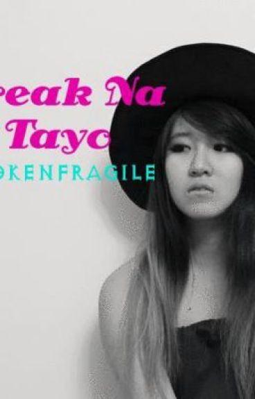 Break Na Tayo by brokenfragile