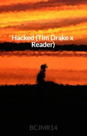 Hacked (Tim Drake x Reader) by BCJMR14