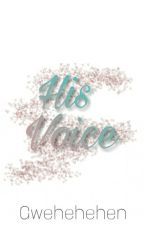 His Voice by Gwehehehen