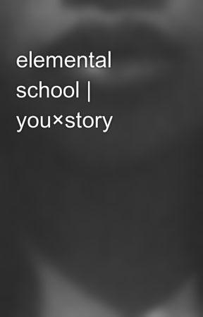 elemental school | you×story by BeverlyValerie