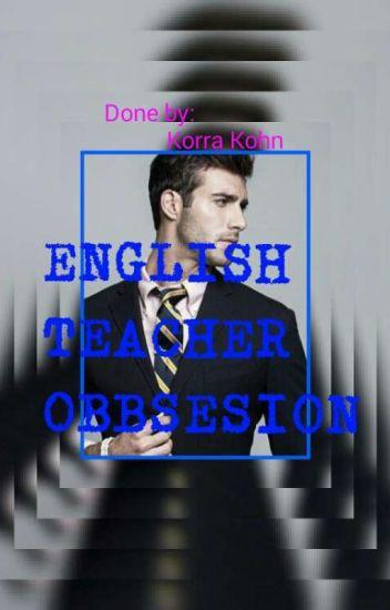 English Teacher Obsession (COMPLETED) - Skye Walker - Wattpad