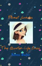 Planet Gandes ||  The Quarter-Life Crisis || by sienna-bachir18