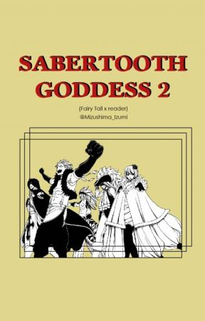 Sabertooth Goddess 2 (Fairy Tail x Reader) by Mizushima_Izumi