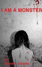 ι αм α мσиѕтєя by Monster_Crybaby