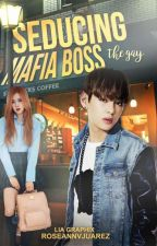Seducing The Gay Mafia Boss [COMPLETED] by roseannvjuarez