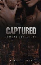 Captured - The Royal Obsession by TheSapientShruti