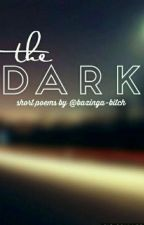 the dark ☆ short poems ☆ #theWattys2017 by bazinga-bitch