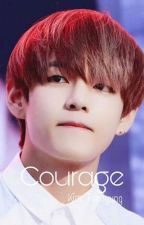 Courage [ Taehyung FF ] by JoJo_Kpoplover