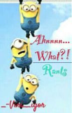 Ahnnn...what?😜-Rants by _-Vini__Igor-_