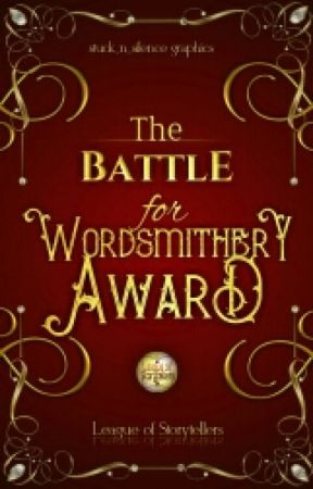 The Battle for Wordsmithery Award (Open)  by LeagueOfStorytellers