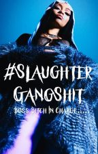 #SlaughterGangshit. by luhyuhzorr