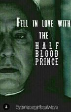 Fell in love with the Halfbloodprince... by snapegirlforalways