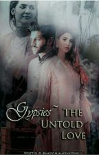Gypsies-The untold love | #Wattys2017 (On Hold) by MagicalImaginations