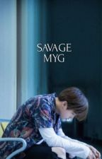 SAVAGE | M.Y.G ( 18+ ) by -taekookmin-