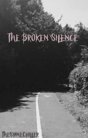 The Broken Silence by TheSpineChiller