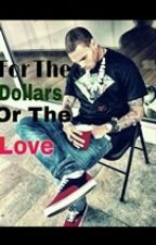 For The Dollars Or The Love by FiftyTypesOfDope