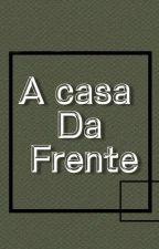 A Casa Da Frente by Ane_Souza