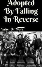 Adopted by Falling in Reverse (Complete) by Writer_At_Work