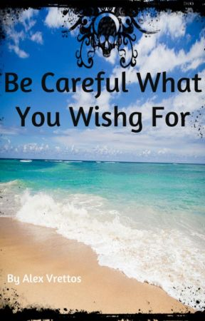 Be Careful What You Wish For by Avrettos