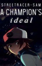 A Champion's Ideal | Pokémon FanFiction by StreetRacer-Sam