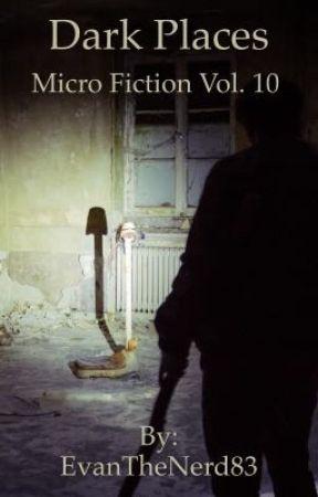 Dark Places (Micro Fiction Volume #10) by EvanTheNerd83