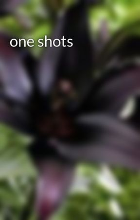 one shots by daughter_of_hades192