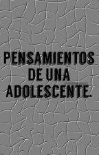 Pensamientos De Una Adolescente  by XagostinarosalesX