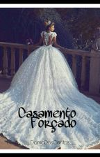 Casamento Forçado (Completo) by ___DamaDosContos___