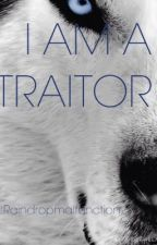 I AM THE TRAITOR by raindropmalfunction