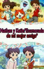 """Nathan y Katie:""""Enamorada de mi mejor amigo """" by MarianaEsparzaOrtega"""
