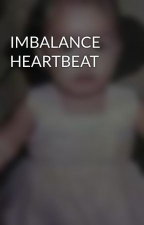IMBALANCE HEARTBEAT by Myugie11nurheart